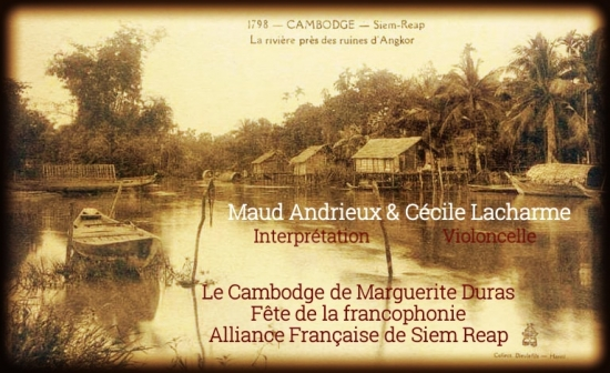 Maud Andrieux, Marguerite Duras, Cecile Lacharme violoncelle, alliance francaise siem reap, temples d'Angkor, Tonle-sap, cambodge, serge bellini, la mendiante, duras, theatre marguerite duras, comedienne durassienne